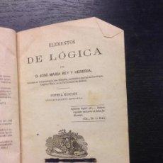 Libros antiguos: ELEMENTOS DE LOGICA, REY Y HEREDIA, D. JOSE MARIA, 1869. Lote 167978640