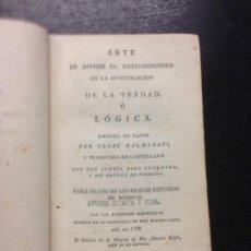 Libros antiguos: ARTE DE DIRIGIR EL ENTENDIMIENTO EN LA INVESTIGACION DE LA VERDAD O LOGICA, BALDINOTI, C., DIEZ,1798. Lote 168083648
