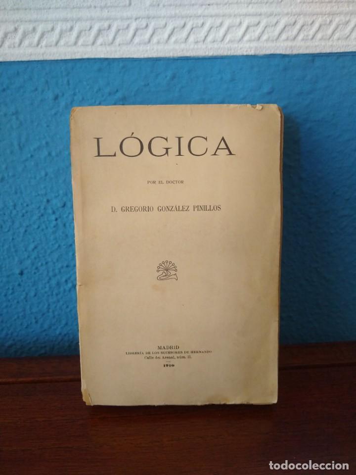 LÓGICA - D. GREGORIO GONZÁLEZ PINILLOS - LIB. SUCESORES DE HERNANDO - MADRID (1910) (Libros Antiguos, Raros y Curiosos - Pensamiento - Filosofía)