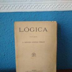 Libros antiguos: LÓGICA - D. GREGORIO GONZÁLEZ PINILLOS - LIB. SUCESORES DE HERNANDO - MADRID (1910). Lote 168180496