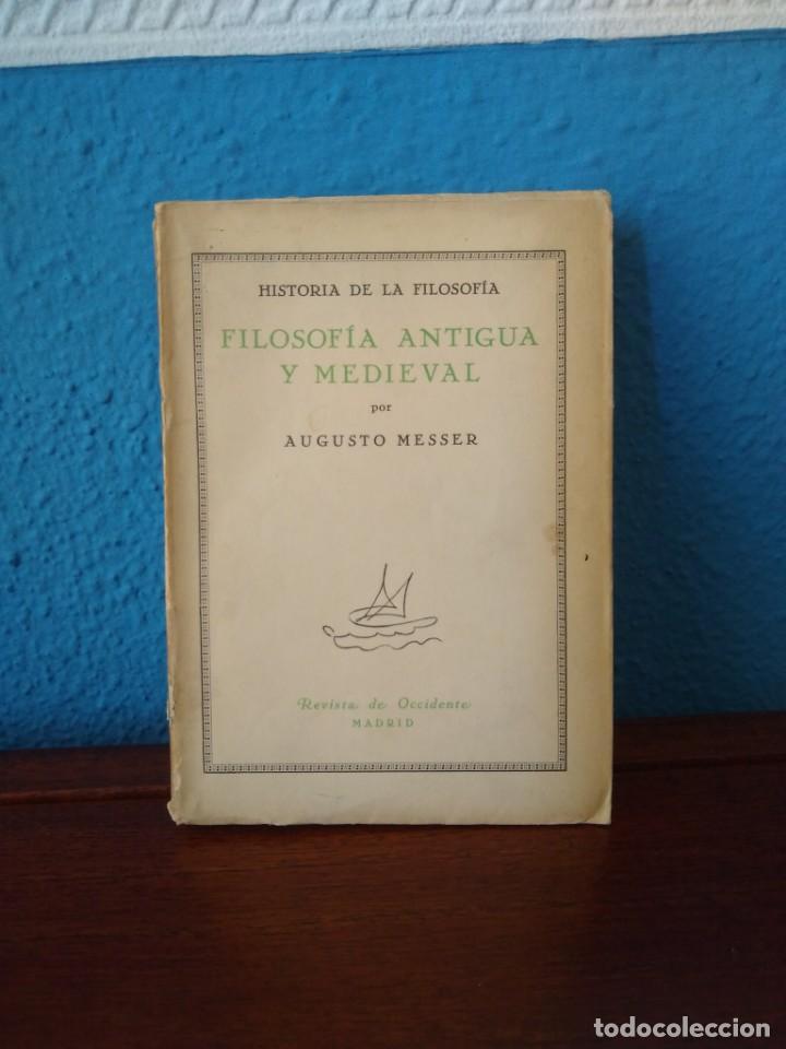 FILOSOFÍA ANTIGUA Y MEDIEVAL - AUGUSTO MESSER - REVISTA DE OCCIDENTE - MADRID (1927) (Libros Antiguos, Raros y Curiosos - Pensamiento - Filosofía)