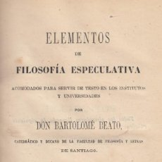 Livros antigos: BARTOLOMÉ BEATO. ELEMENTOS DE FILOSOFÍA ESPECULATIVA. TOMO I. SANTIAGO (LA CORUÑA), 1866.. Lote 168213704