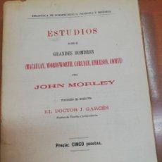 Libros antiguos: JOHN MORLEY. ESTUDIOS SOBRE GRANDES HOMBRES. MACAULAY, WORDSWORTH, CARLYLE, EMERSON, COMTE. Lote 168723652