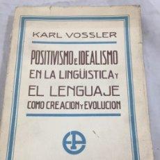 Libros antiguos: KARL VOSSLER. POSITIVISMO E IDEALISMO EN LA LINGÜISTICA Y EN EL LENGUAJE. POBLET 1929. RÚSTICA. Lote 173436538