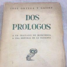 Libros antiguos: DOS PRÓLOGOS. JOSÉ ORTEGA Y GASSET A UN TRATADO DE MONTERÍA. A UNA HISTORIA DE LA FILOSOFÍA 1944. Lote 175595084