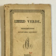 Libros antiguos: EL LIBRO VERDE Ó PENSAMIENTOS CRÍTICO-SÉRIO-BURLESCOS, SOBRE POLÍTICA, LITERATURA, COSTUMBRES.... Lote 180954545