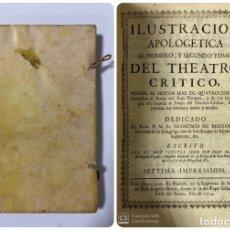 Libros antiguos: ILUSTRACION APOLOGETICA AL 1º Y 2º TOMO DEL THEATRO CRITICO.B.G.FEIJOO. MADRID, 1754.LEER. Lote 181346205