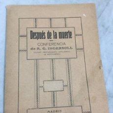 Libros antiguos: DESPUES DE LA MUERTE CONFERENCIA ROBERT G. INGERSOLL PROPAGANDISTA ANTICLERICAL PPIOS S XX. Lote 181616256