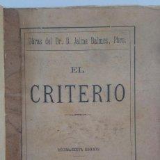 Libros antiguos: LIBRO EL CRITERIO DE JAIME BALMES PBRO. DÉCIMOSEXTA EDICIÓN 1908. Lote 186273462