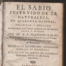 Libros antiguos: FRANCISCO GARAU: EL SABIO INSTRUIDO DE LA NATURALEZA EN QUARENTA MÁXIMAS. BARCELONA, 1702. Lote 189510812