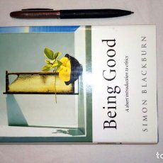 Libros antiguos: BEING GOOD. A SHORT INTRODUCTION TO ETHICS. SIMON BLACKBURN. Lote 189696526