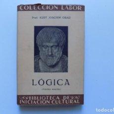 Libros antiguos: LIBRERIA GHOTICA. KURT JOAQHIM GRAU. LÓGICA. EDITORIAL LABOR 1937.. Lote 191022067