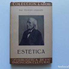 Libros antiguos: LIBRERIA GHOTICA. FÉLICIEN CHALLAYE. ESTÉTICA. LABOR 1935. . Lote 191022130