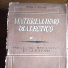 Libros antiguos: MATERIALISMO DIALÉCTICO. CONCEPCIÓN MATERIALISTA DE LA HISTORIA.EMILIO TROISE. Lote 191453328