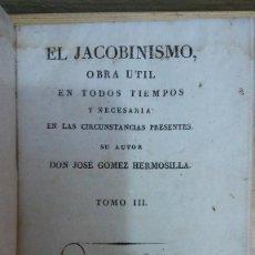 Libros antiguos: 31277 - EL JACOBISMO - POR JOSE GOMEZ HERMOSILLA - TOMO III - AÑO 1824. Lote 195064282