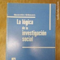 Libros antiguos: LA LÓGICA DE LA INVESTIGACIÓN SOCIAL. QUENTIN GIBSON.. Lote 195280545