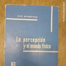 Libros antiguos: LA PERCEPCIÓN Y EL MUNDO FÍSICO. D.M. ARMSTRONG.. Lote 195282063