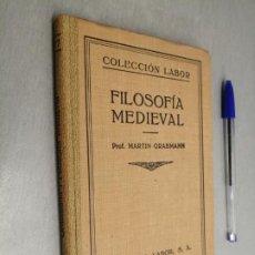 Libri antichi: FILOSOFÍA MEDIEVAL / PROF. MARTÍN GRABMANN / COLECCIÓN LABOR - ED. LABOR 1928. Lote 198050003