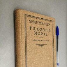 Libri antichi: FILOSOFÍA MORAL / FELICIEN CHALLAYE / COLECCIÓN LABOR - ED. LABOR 1936. Lote 198052068