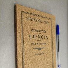 Libri antichi: INTRODUCCIÓN A LA CIENCIA / PROF. J. A. THOMSON / COLECCIÓN LABOR - ED. LABOR 1934. Lote 198052795