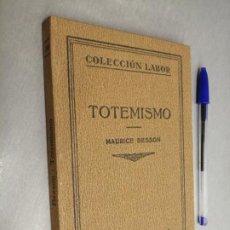 Libri antichi: TOTEMISMO / MAURICE BESSON / COLECCIÓN LABOR - ED. LABOR 1931. Lote 198085396