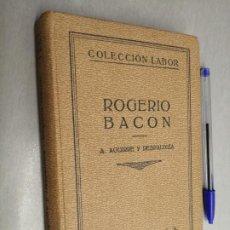 Libri antichi: LA CIENCIA POSITIVA EN EL SIGLO XIII, ROGERIO BACON / A. AGUIRRE / COLECCIÓN LABOR - ED. LABOR 1935. Lote 198095571