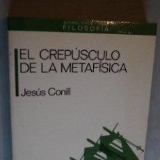 Libros antiguos: EL CREPÚSCULO DE LA METAFÍSICA. JESÚS CONILL. Lote 198821855