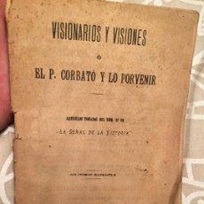 Libros antiguos: ANTIGUO LIBRO VISIONARIOS Y VISIONES POR P. CORBATÓ I LO PORVENIR AÑO 1904. Lote 200291906