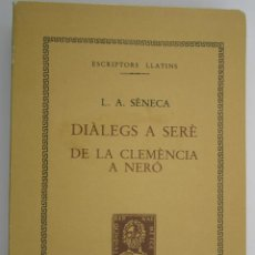 Libros antiguos: DIALEGS A SERÈ DE LA CLEMENCIA - L A SÈNECA. Lote 200730795