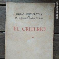 Libros antiguos: EL CRITERIO. OBRAS COMPLETAS DE JAIME BALMES. PRIMERA EDICIÓN CRITICADA Y ORDENADA POR CASANOVAS. Lote 202343078