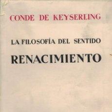Libros antiguos: CONDE DE KEYSERLING, LA FILOSOFÍA DEL SENTIDO. RENACIMIENTO. / ESPASA-CALPE 1930. 1ª EDICIÓN. Lote 203761483