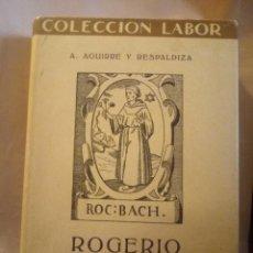 Libros antiguos: ROGERIO BACON. AGUIRRE Y RESPALDIZA. COLECCIÓN LABOR 1935. 432PGS 363-364. Lote 203989903