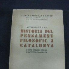 Libros antiguos: TOMAS CARRERAS Y ARTAU. INTRODUCCIO A LA HISTORIA DEL PENSAMENT FILOFIC A CATALUNYA. 1931 LLIBRERIA. Lote 212149835