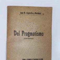 Libros antiguos: DEL PRAGMATISMO. JOSE M. IZQUIERDO Y MARTINEZ. SEVILLA, 1910. PAGS: 60. Lote 213663905