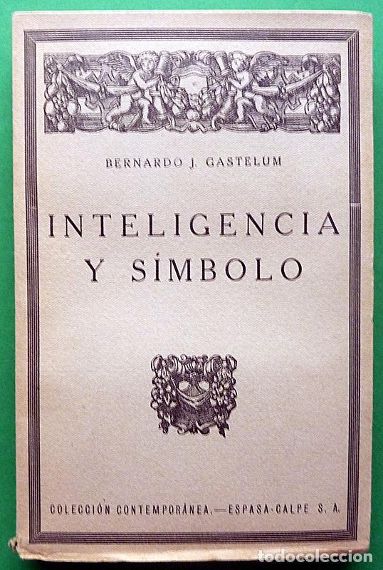 INTELIGENCIA Y SÍMBOLO - BERNARDO J. GASTELUM - ESPASA CALPE - 1927 - INTONSO - VER INDICE (Libros Antiguos, Raros y Curiosos - Pensamiento - Filosofía)
