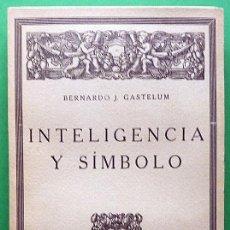 Libros antiguos: INTELIGENCIA Y SÍMBOLO - BERNARDO J. GASTELUM - ESPASA CALPE - 1927 - INTONSO - VER INDICE. Lote 214829721