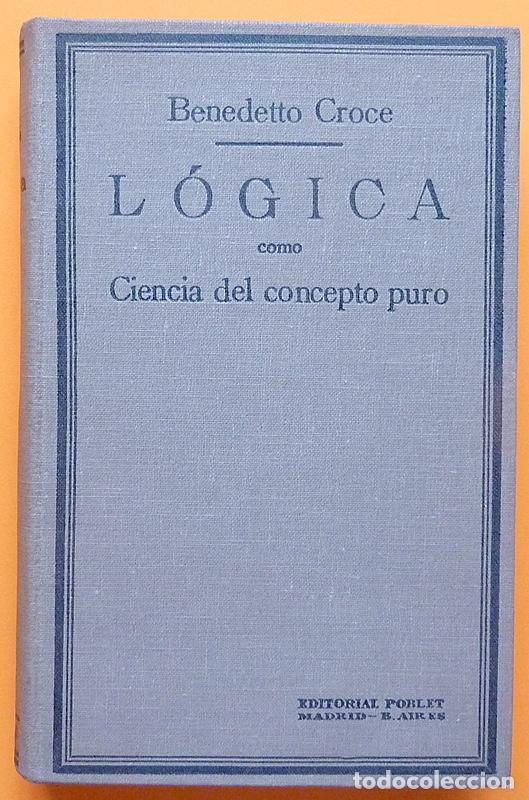 LÓGICA COMO CIENCIA DEL CONCEPTO PURO - BENEDETTO CROCE - ED. POBLET - 1933 - NUEVO - VER INDICE (Libros Antiguos, Raros y Curiosos - Pensamiento - Filosofía)