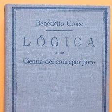 Libros antiguos: LÓGICA COMO CIENCIA DEL CONCEPTO PURO - BENEDETTO CROCE - ED. POBLET - 1933 - NUEVO - VER INDICE. Lote 214830538