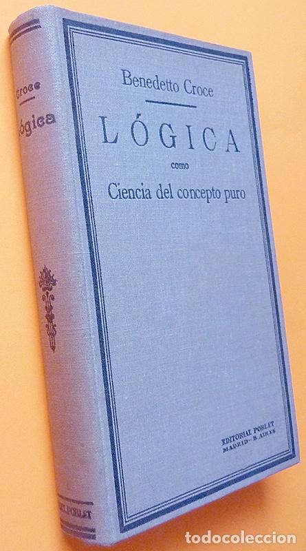 Libros antiguos: LÓGICA COMO CIENCIA DEL CONCEPTO PURO - BENEDETTO CROCE - ED. POBLET - 1933 - NUEVO - VER INDICE - Foto 2 - 214830538