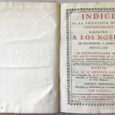 Libros antiguos: INDICE DE LA PHILOSOFIA MORAL, CHRISTIANO-POLITICA, DIRIGIDO A LOS NOBLES DE NACIMIENTO, Y ESPIRITU,. Lote 123176555