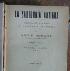 Libros antiguos: LA SABIDURIA ANTIGUA. EXPOSICIÓN SUMARIA DE ENSEÑANZA TEOSÓFICA. POR ANNIE BESANT. BARCELONA 1913. Lote 221586892