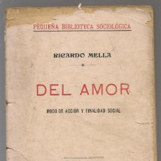 Libros antiguos: MELLA,RICARDO ,DEL AMOR, MODO DE ACCIÓN Y FINALIDAD SOCIAL ,C.A. 1910 NINC. Lote 221812170