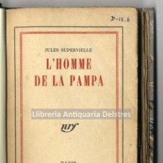 Libros antiguos: [DEDICADO AL SR. JOSÉ ORTEGA Y GASSET] SUPERVIELLE, JULES. L'HOMME DE LA PAMPA.. Lote 222000318