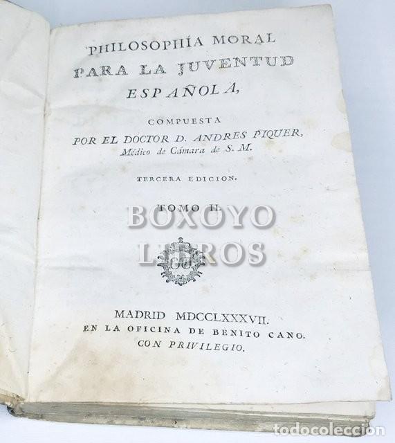 Libros antiguos: Philosophia moral para la juventud española, compuesta por el Dr. Andrés Piquer. 2 tomos. 1787-88 - Foto 4 - 222069951