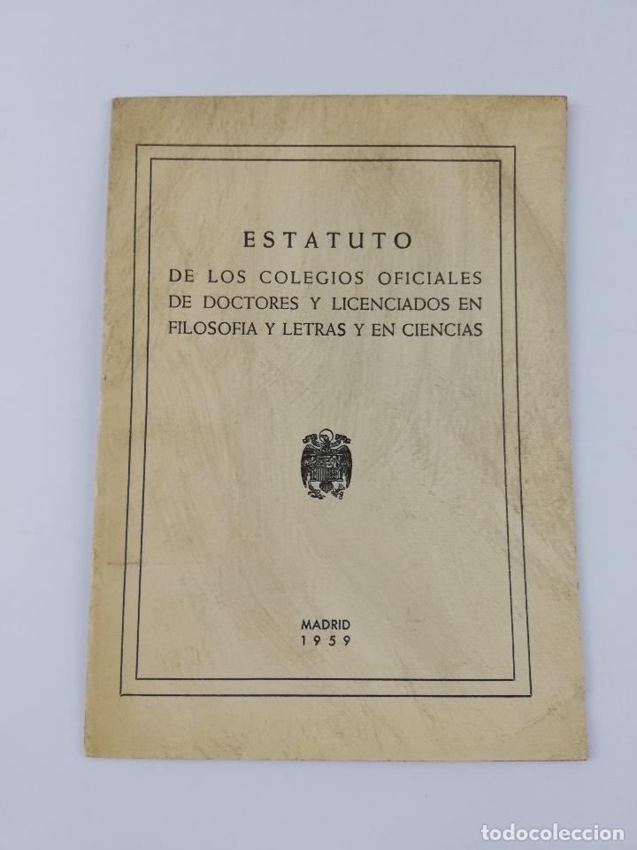 ESTATUTO DE LOS COLEGIOS OFICIALES DE DOCTORES Y LICENCIADOS EN FILOSOFIA Y LETRAS Y EN CIENCIAS 195 (Libros Antiguos, Raros y Curiosos - Pensamiento - Filosofía)