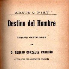 Libros antiguos: ABATE PIAT : DESTINO DEL HOMBRE (JUBERA, 1906). Lote 224369713