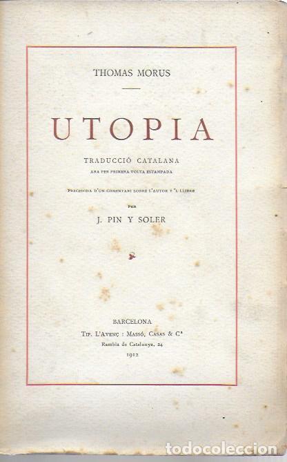 UTOPIA / THOMAS MORUS; 1A. TRAD. CATALANA J. PIN SOLER. BCN : L'AVENÇ, 1912. EX PAPER VERJURAT (250) (Libros Antiguos, Raros y Curiosos - Pensamiento - Filosofía)