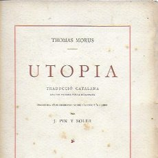 Libros antiguos: UTOPIA / THOMAS MORUS; 1A. TRAD. CATALANA J. PIN SOLER. BCN : L'AVENÇ, 1912. EX PAPER VERJURAT (250). Lote 224727511