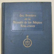 Libros antiguos: DR. FRANZ HARTMANN. UNA AVENTURA EN LA MANSION DE LOS ADEPTOS ROSA-CRUCES. ROSACRUZ. BARCELONA 1926. Lote 227491712