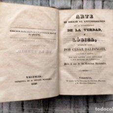 Libros antiguos: BALDINOTTI ARTE DE DIRIGIR EL ENTENDIMIENTO EN LA INVESTIGACIÓN DE LA VERDAD Ó LÓGICA... 1840.. Lote 230213760